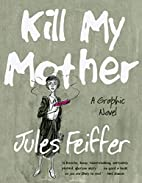 Kill My Mother: A Graphic Novel by Jules…