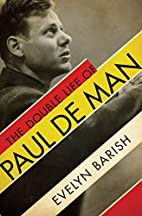 The Double Life of Paul De Man by Evelyn…