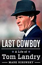 The Last Cowboy: A Life of Tom Landry by…