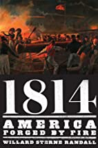 1814: America Forged by Fire by Willard…