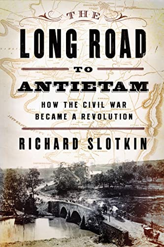 the-long-road-to-antietam-how-the-civil-war-became-a-revolution