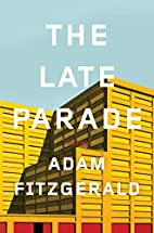 The Late Parade: Poems by Adam Fitzgerald