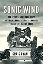 Sonic Wind: The Story of John Paul Stapp and…