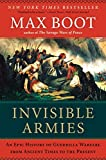 Boot, Max: Invisible Armies: An Epic History of Guerrilla Warfare from Ancient Times to the Present