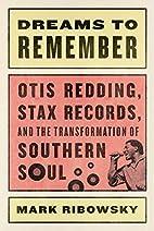 Dreams to Remember: Otis Redding, Stax…