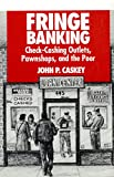 Caskey, John P.: Fringe Banking: Check-Cashing Outlets, Pawnshops and the Poor