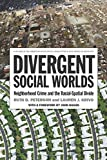Peterson, Ruth D.: Divergent Social Worlds: Neighborhood Crime and the Racial-Spatial Divide (Volume in the American Sociological Association's Rose Serie)