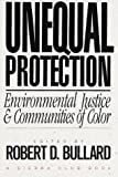 Bullard, Robert D.: Unequal Protection : Environmental Justice and Communities of Color