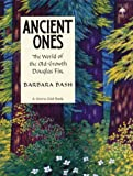Bash, Barbara: Ancient Ones : The World of the Old-Growth Douglas Fir