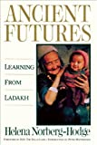 Norberg-Hodge, Helena: Ancient Futures: Learning from Ladakh