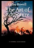 Rowell, Galen: The Art of Adventure