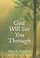 God Will See You Through by Mary L. Kupferle