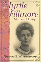 Myrtle Fillmore: Mother of Unity by Thomas…