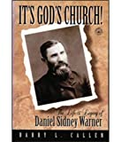 Callen, Barry L.: It's God's Church: The Life & Legacy of Daniel Sidney Warner