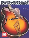 Bay, Mel: Mel Bay's Complete Method for Modern Guitar
