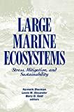 Sherman, Kenneth: Large Marine Ecosystems: Stress, Mitigation, and Sustainability