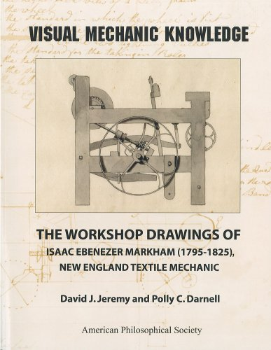 visual-mechanic-knowledge-the-workshop-drawings-of-isaac-ebenezer-markham-1795-1825-new-england-textile-mechanic-memoirs-aps-vol-263-memoirs-of-the-american-philosophical-society