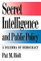 Secret Intelligence and Public Policy: A…