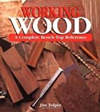 Tolpin, Jim: Working Wood: A Complete Bench-Top Reference