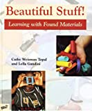 Weisman Topal, Cathy: Beautiful Stuff!: Learning with Found Materials