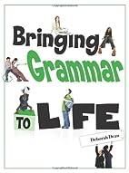 Bringing Grammar To Life by Deborah Dean
