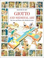 Giotto and Medieval Art : The lives and…