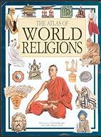 The Atlas of World Religions by Anita Ganeri