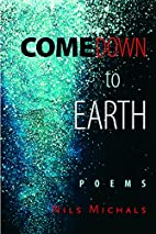 Come Down to Earth : poems by Nils Michals