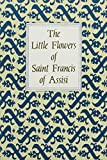 Francis of Assisi: The Little Flowers of Saint Francis of Assisi