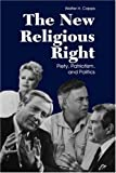 Walter H. Capps: The New Religious Right: Piety, Patriotism, and Politcs