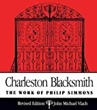 Vlach, John Michael: Charleston Blacksmith: The Work of Philip Simmons