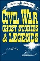 Civil War Ghosts & Legends by Nancy Roberts