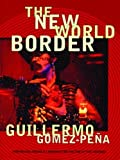 Gomez-Pena, Guillermo: The New World Border: Prophecies, Poems &amp; Loqueras for the End of the Century