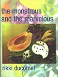 Ducornet, Rikki: The Monstrous and the Marvelous