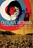 Dunbar-Ortiz, Roxanne: Outlaw Woman: A Memoir of the War Years 1960-1975