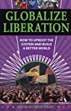 Solnit, David: Globalize Liberation: How to Uproot the System and Build a Better World