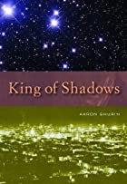 King of Shadows by Aaron Shurin