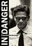 Pasolini, Pier Paolo: In Danger: A Pasolini Anthology