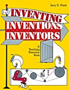 Inventing, inventions, and inventors : a…