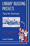 Hagloch, Susan B: Library Building Projects: Tips for Survival
