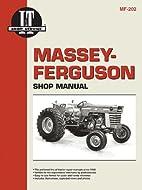 Massey-Ferguson: Shop Manuals MF-202 by I &…
