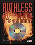 Fisher, Jeffrey P.: Ruthless Self-Promotion in the Music Industry
