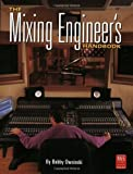 Owsinski, Bobby: The Mixing Engineer's Handbook