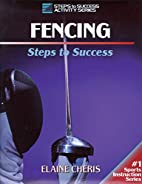 Fencing: Steps to Success by Elaine Cheris