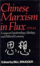 Chinese Marxism in Flux, 1978-84: Essays on…