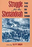 Gary W. Gallagher: Struggle for the Shenandoah: Essays on the 1864 Valley Campaign