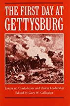 The First Day at Gettysburg: Essays on…