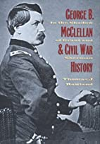 George B. McClellan and Civil War History:…