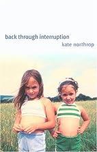 Back Through Interruption: Poems (Wick…