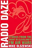 Olszewski, Mike: Radio Daze: Stories from the Front in Cleveland's Fm Air Wars